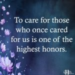 To Care For Those Who Once Cared For Us