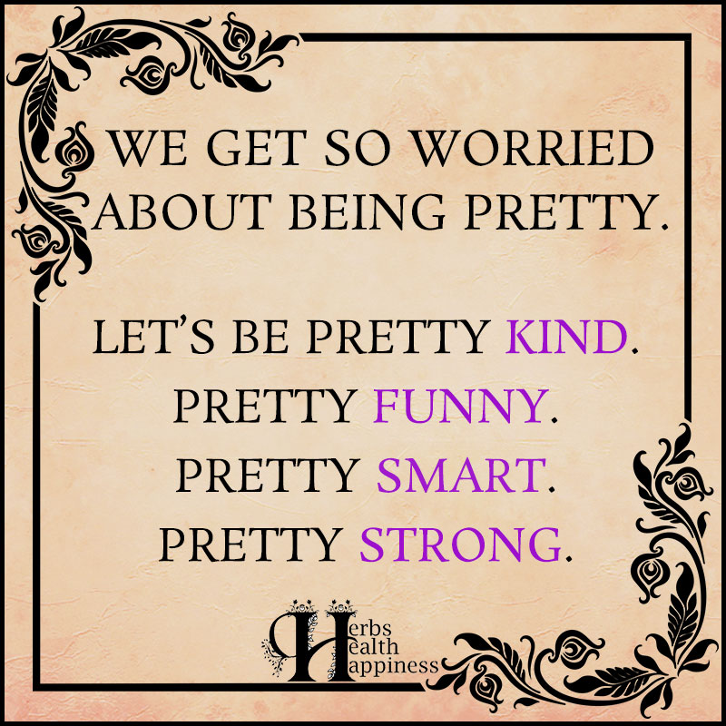 We Get So Worried About Being Pretty