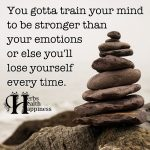 You Gotta Train Your Mind To Be Stronger