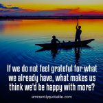 If We Do Not Feel Grateful For What We Already Have
