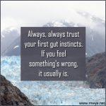 Always, Always Trust Your First Gut Instincts