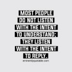 Most People Do Not Listen With The Intent To Understand