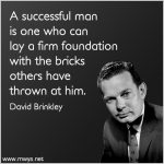 A Successful Man Is One Who Can Lay A Firm Foundation