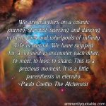 We Are Travelers On A Cosmic Journey