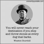 You Will Never Reach Your Destination If You Stop And Throw Stones
