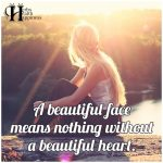 A Beautiful Face Means Nothing Without A Beautiful Heart