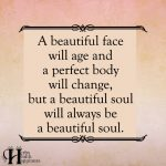 A Beautiful Face Will Age And A Perfect Body Will Change