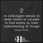An Intelligent Person Is Never Afraid Or Ashamed