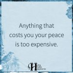 Anything That Costs You Your Peace Is Too Expensive
