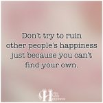 Don't Try To Ruin Other People's Happiness