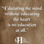 Educating The Mind Without Educating The Heart Is No Education At All