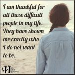 I Am Thankful For All Those Difficult People In My Life