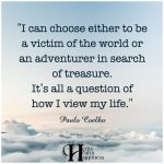 I Can Choose Either To Be A Victim Of The World Or An Adventurer