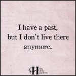 I Have A Past, But I Don't Live There Anymore