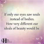 If Only Our Eyes Saw Souls Instead Of Bodies