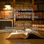 If You Are Not Willing To Learn, No One Can Help You
