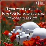 If You Want People To Love You For Who You Are