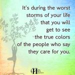 It's During The Worst Storms Of Your Life That You Will Get To See The True Colors