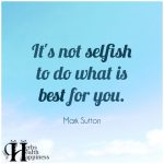 It's Not Selfish To Do What Is Best For You