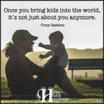 Once You Bring Kids Into The World, It's Not Just About You Anymore