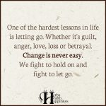 One Of The Hardest Lessons In Life Is Letting Go