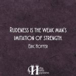 Rudeness Is The Weak Man's Imitation Of Strength
