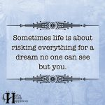 Sometimes Life Is About Risking Everything