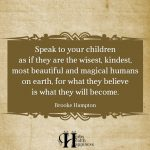 Speak To Your Children As If They Are The Wisest