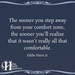 The Sooner You Step Away From Your Comfort Zone