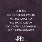 The Truth Is… Not Everyone Will Appreciate What You Do For Them