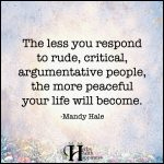 The Less You Respond To Rude, Critical, Argumentative people