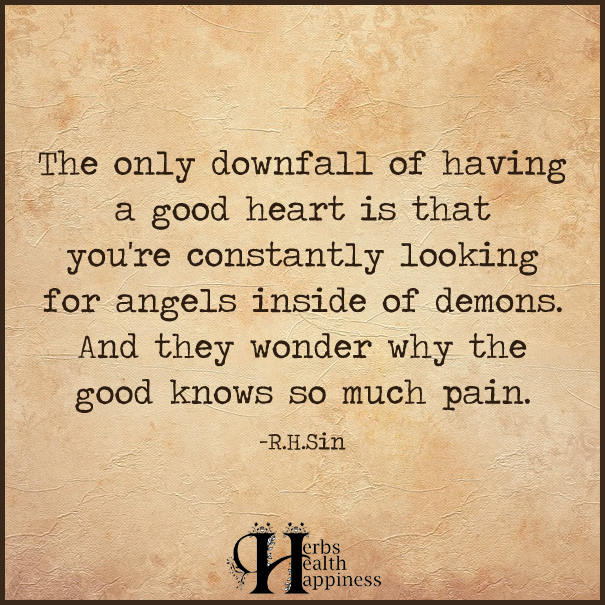 Having A Good Heart Quotes The Only Downfall Of Having A Good Heart   ø Eminently Quotable  Having A Good Heart Quotes