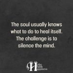 The Soul Usually Knows What To Do To Heal Itself