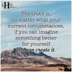 The Truth Is, No Matter What Your Current Circumstances…