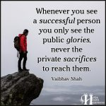 Whenever You See A Successful Person You Only See The Public Glories