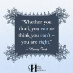 Whether You Think You Can Or Think You Can't – You Are Right
