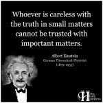 Whoever Is Careless With The Truth In Small Matters