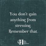 You Don't Gain Anything From Stressing