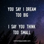 You Say I Dream Too Big