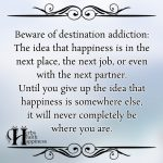 Beware Of Destination Addiction