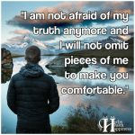 I Am Not Afraid Of My Truth Anymore