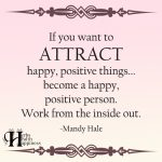 If You Want To ATTRACT Happy, Positive Things…