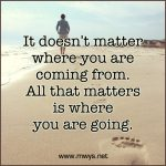 It Doesn't Matter Where You Are Coming From