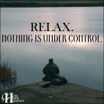 Relax Nothing Is Under Control