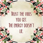 Trust The Vibes You Get