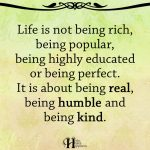 Life Is Not Being Rich, Being Popular, Being Highly Educated Or Being Perfect
