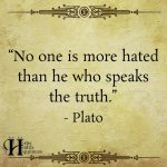 No One Is More Hated Than He Who Speaks The Truth