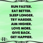 Run Faster. Eat Better. Sleep Longer.
