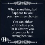 When Something Bad Happens To You, You Have Three Choices