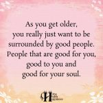 As You Get Older, You Really Just Want To Be Surrounded By Good People
